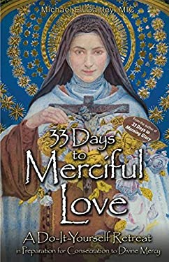 33 Days to Merciful Love: A Do-It-Yourself Retreat in Preparation for Consecration to Divine Mercy