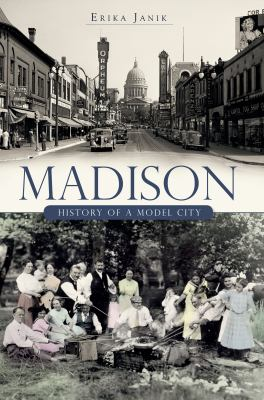 Madison: History of a Model City 9781596291218