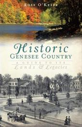 Historic Genesee Country: A Guide to Its Lands & Legacies