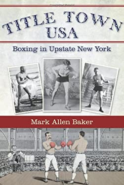 Title Town, USA: Boxing in Upstate New York 9781596297692