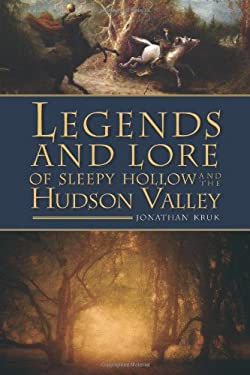 Legends and Lore of Sleepy Hollow and the Hudson Valley 9781596297982