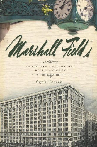 Marshall Field's: The Store That Helped Build Chicago 9781596298545
