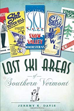 Lost Ski Areas of Southern Vermont 9781596298712