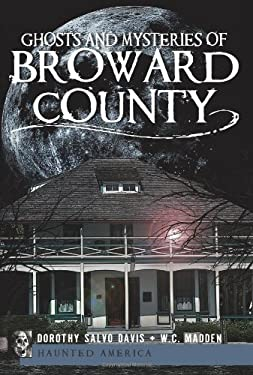 Ghosts and Mysteries of Broward County 9781596298736