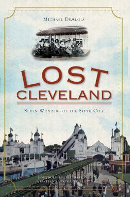 Lost Cleveland: Seven Wonders of the Sixth City 9781596298781