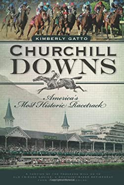 Churchill Downs: America's Most Historic Racetrack 9781596298873