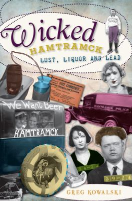 Wicked Hamtramck: Lust, Liquor and Lead 9781596298965