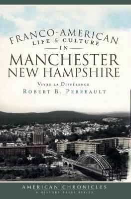 Franco-American Life & Culture in Manchester, New Hampshire: Vivre La Difference 9781596298972