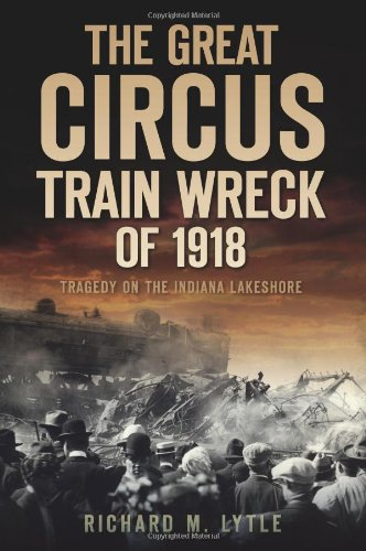 The Great Circus Train Wreck of 1918: Tragedy Along the Indiana Lakeshore 9781596299313