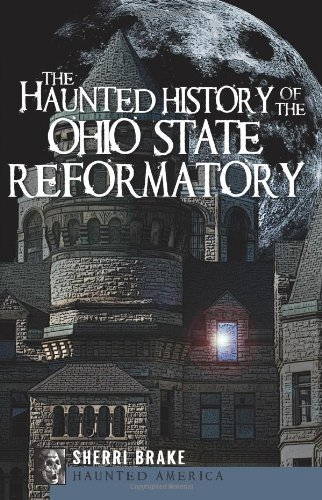 The Haunted History of the Ohio State Reformatory 9781596299351