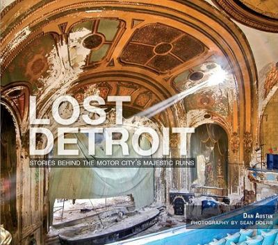 Lost Detroit: Stories Behind the Motor City's Majestic Ruins 9781596299405