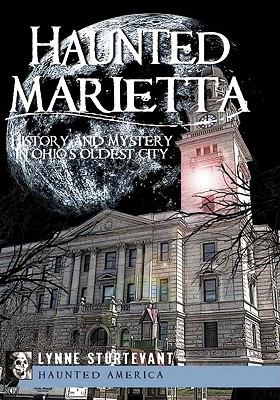 Haunted Marietta: History and Mystery in Ohio's Oldest City 9781596299481
