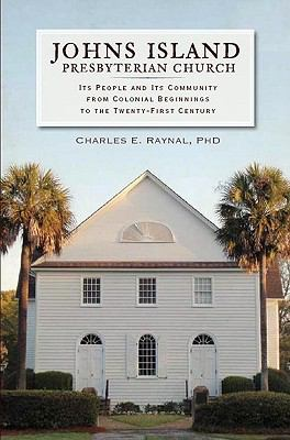 Johns Island Presbyterian Church: Its People and Its Community from Colonial Beginnings to the Twenty-First Century 9781596299504