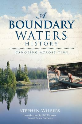 A Boundary Waters History: Canoeing Across Time 9781596299702
