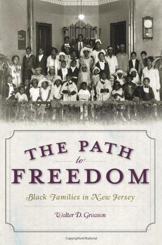 The Path to Freedom: Black Families in New Jersey 9781596299924