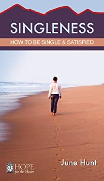 Singleness (Hope for the Heart, June Hunt): How to Be Single and Satisfied