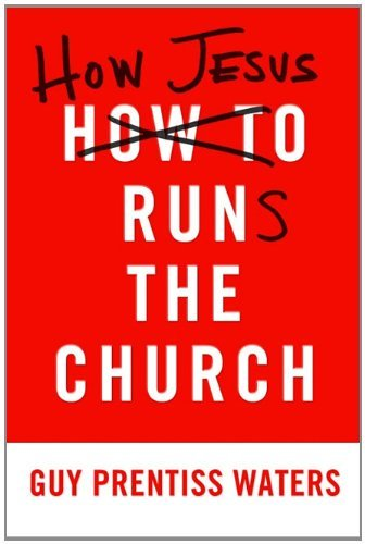 How Jesus Runs the Church 9781596382527