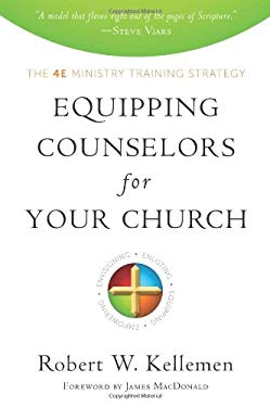 Equipping Counselors for Your Church: The 4E Ministry Training Strategy 9781596383814