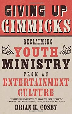 Giving Up Gimmicks: Reclaiming Youth Ministry from an Entertainment Culture 9781596383944