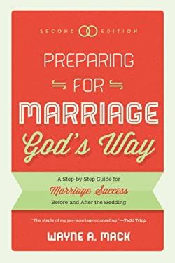 Preparing for Marriage Gods Way: A Step-by-Step Guide for Marriage Success Before and After the Wedding, 2d. Ed.
