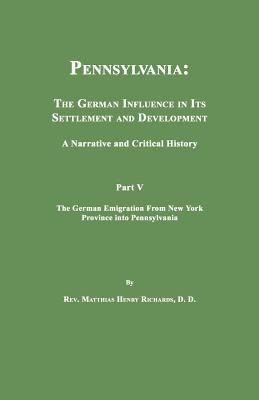 Pennsylvania: The German Influence in Its Settlement and Development. a Narrative and Critical History. Part V. the German Emigratio 9781596410190