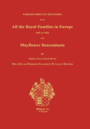 Families Directly Descended from All the Royal Families in Europe (495 to 1932) and Mayflower Descendants 9781596411166