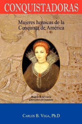 Conquistadoras: Mujeres Heroicas de La Conquista de Am Rica (Spanish Edition) 9781596412613
