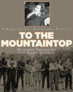 To the Mountaintop: My Journey Through the Civil Rights Movement 9781596436053