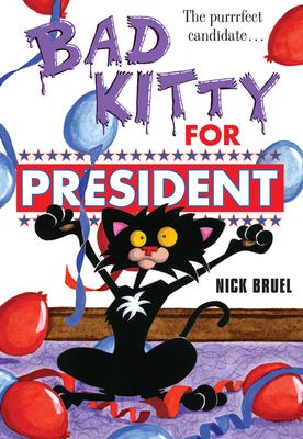 Bad Kitty for President 9781596436695