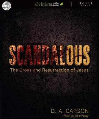 Scandalous: The Cross and the Resurrection of Jesus 9781596448889