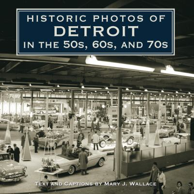 Historic Photos of Detroit in the 50s, 60s, and 70s 9781596528000