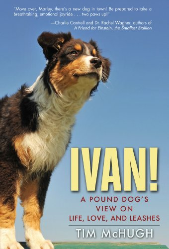 Ivan!: A Pound Dog's View on Life, Love, and Leashes 9781596528314