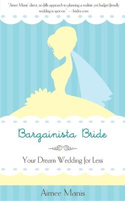 Bargainista Bride: Your Dream Wedding for Less 9781596528338