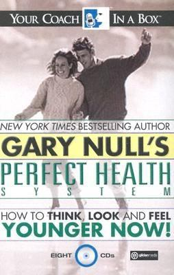 Gary Null's Perfect Health System: How to Think, Look and Feel Younger Now!