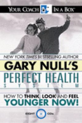 Gary Null's Perfect Health System: How to Think, Look and Feel Younger Now! [With DVD] 9781596590229