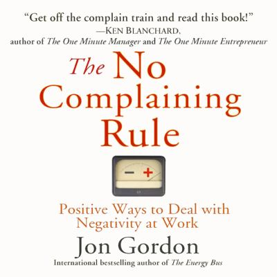 The No Complaining Rule: Positive Ways to Deal with Negativity at Work 9781596592100