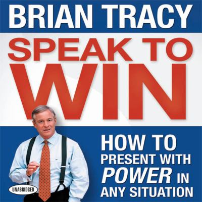 Speak to Win: How to Present with Power in Any Situation 9781596592155