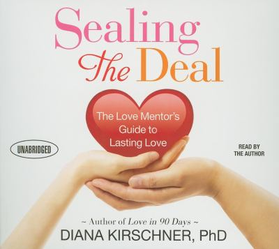 Sealing the Deal: The Love Mentor's Guide to Lasting Love 9781596595286
