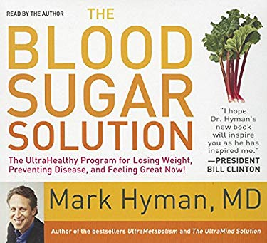 The Blood Sugar Solution: The Ultrahealthy Program for Losing Weight, Preventing Disease, and Feeling Great Now! 9781596598607