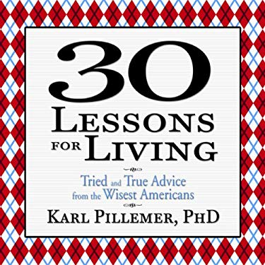 30 Lessons for Living: True Advice from the Wisest Americans (Your Coach in a Box) 9781596599918