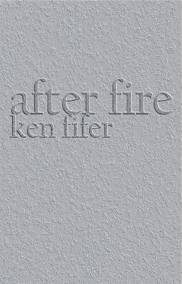 After Fire : Poems by Ken Fifer