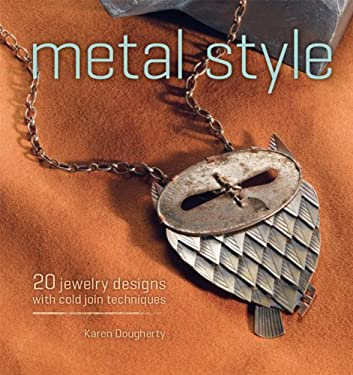 Metal Style: 20 Jewelry Designs with Cold Join Techniques 9781596682825