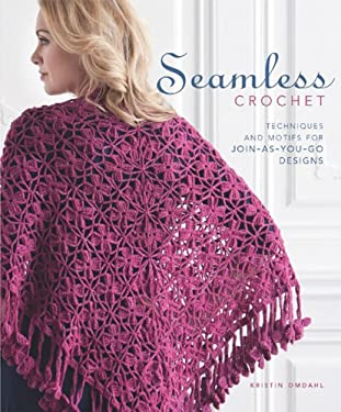 Seamless Crochet: Techniques and Motifs for Join-As-You-Go Designs [With DVD] 9781596682979