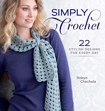 Simply Crochet: 22 Stylish Designs for Everyday 9781596682986