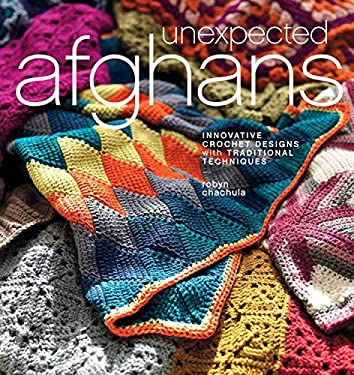 Unexpected Afghans: Innovative Crochet Designs with Traditional Techniques 9781596682993