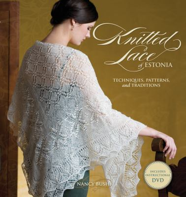 Knitted Lace of Estonia with DVD: Techniques, Patterns, and Traditions [With DVD] 9781596683150