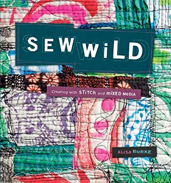 Sew Wild: Creating with Stitch and Mixed Media [With DVD] 9781596683501