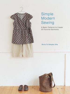 Simple Modern Sewing: 8 Basic Patterns to Create 25 Favorite Garments 9781596683525