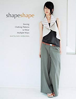 Shape Shape: Sewing Clothing Patterns to Wear Multiple Ways [With Pattern(s)] 9781596683556