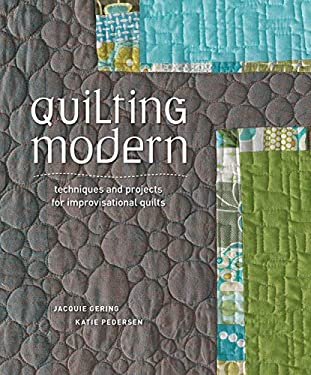 Quilting Modern: Techniques and Projects for Improvisational Quilts 9781596683877
